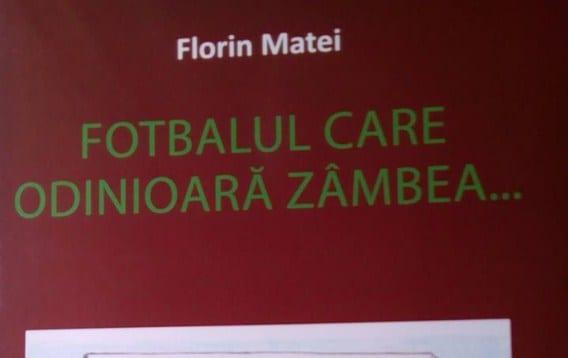 Fotbalul de altădată – din penița lui Florin Matei: Cartea cunoscutului editorialist va fi lansată miercuri!